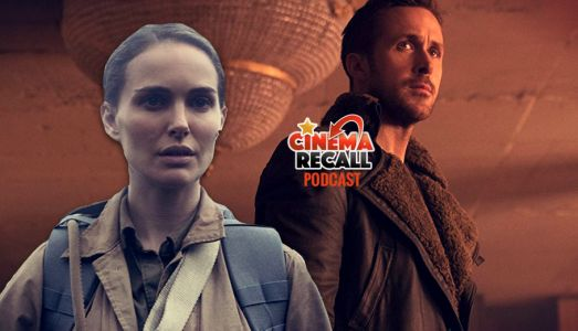 Cinema Recall Roundtable Podcast: Blade Runner 2049 & Annihilation