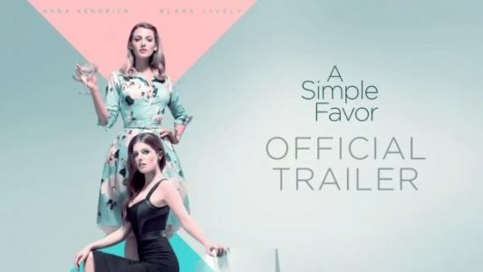 Trailer of A Simple Favor starring Anna Kendrick and Blake Lively