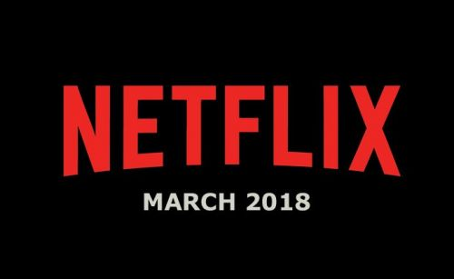 Netflix March 2018 Movie and TV Titles Announced